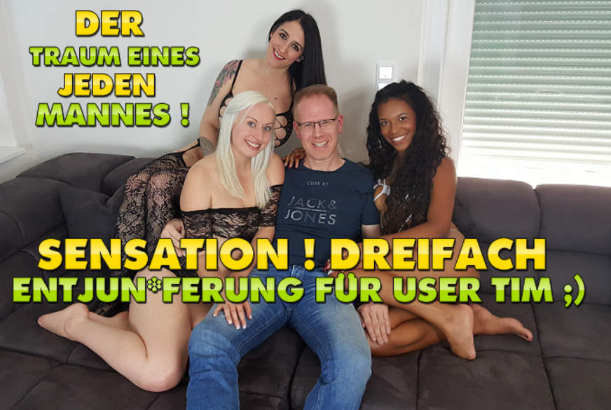 Sensation ! Dreifach E***********g für User Tim !!!
