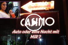 Casino - Auto oder eine Nacht mit Mir?!?