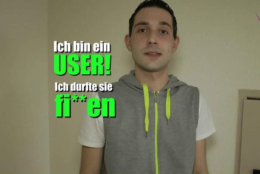 Ich bin ein User! – Ich durfte sie f****n!