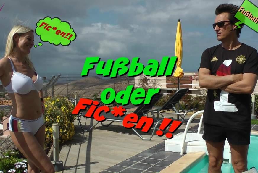 Fußball oder F****n?