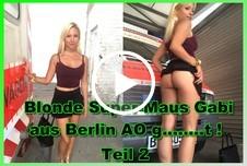 Blonde Super-Maus Gabi aus Berlin A* g*****t ! Teil 2