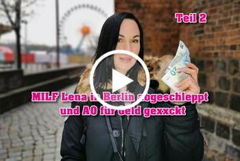 MILF Lena in Berlin abgeschleppt und A* für Geld g*****t Teil 2